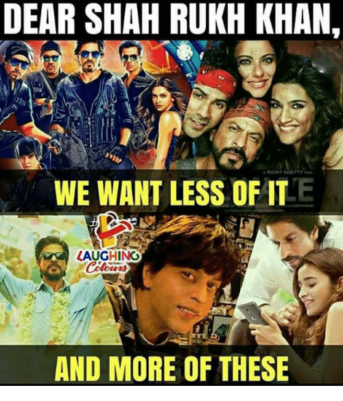 shah rukh khan: DEAR SHAH RUKH KHAN,  WE WANT LESS OFITE  LAUGHING  AND MORE OF THESE