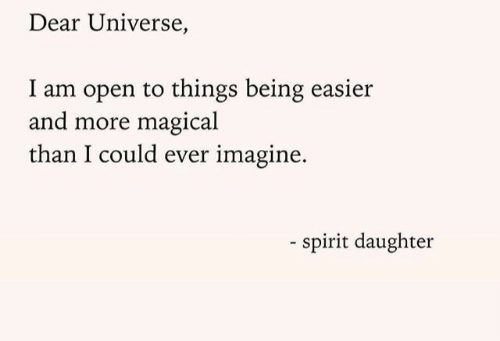 Spirit, Universe, and Daughter: Dear Universe,  I am open to things being easier  and more magical  than I could ever imagine.  - spirit daughter