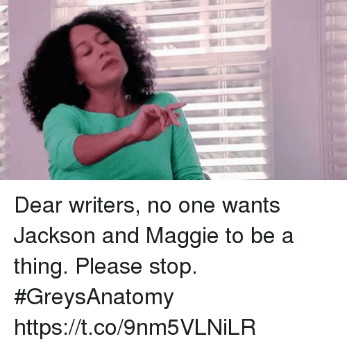 Memes, 🤖, and One: Dear writers, no one wants Jackson and Maggie to be a thing. Please stop. #GreysAnatomy https://t.co/9nm5VLNiLR