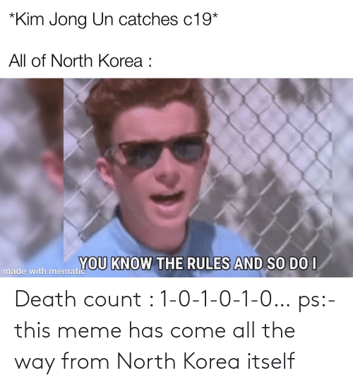 North: Death count : 1-0-1-0-1-0… ps:-this meme has come all the way from North Korea itself