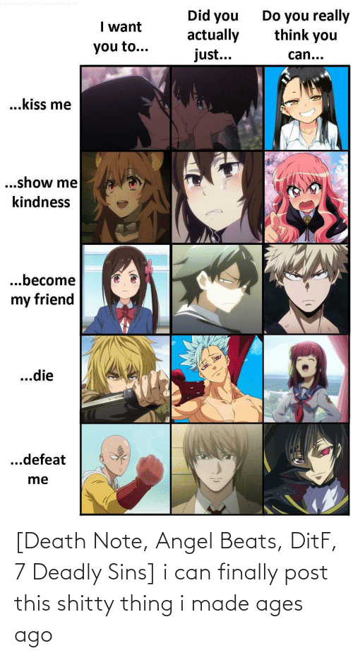 Deadly: [Death Note, Angel Beats, DitF, 7 Deadly Sins] i can finally post this shitty thing i made ages ago