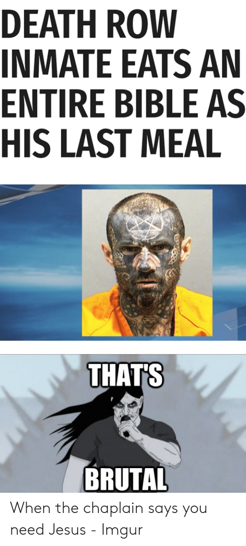 Jesus Imgur: DEATH ROW  INMATE EATS AN  ENTIRE BIBLE AS  HIS LAST MEAL  THATS  BRUTAL