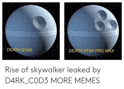 Death Star: DEATH STAR  DEATH STAR PRO MAX Rise of skywalker leaked by D4RK_C0D3 MORE MEMES