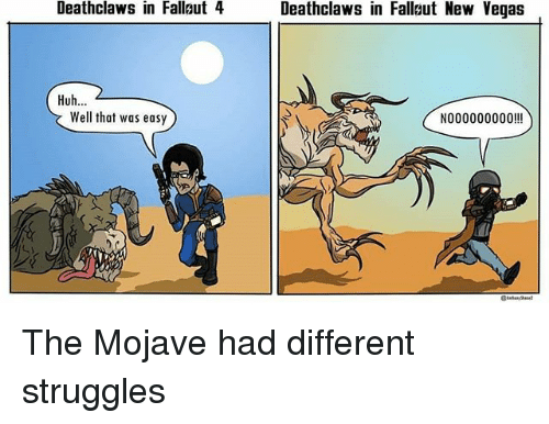 Huh, Memes, and Las Vegas: Deathclaws in Fallaut 4  Deathclaws in Fallut New Vegas  Huh...  Well that was easy  N000000000!! The Mojave had different struggles