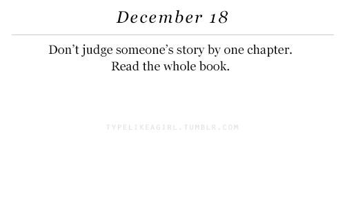Book, Judge, and One: December 18  Don't judge someone's story by one chapter.  Read the whole book  YPEL  MBL