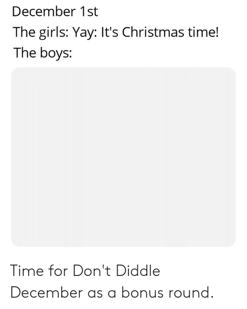 December 1st The Girls Yay It S Christmas Time The Boys Time For Don T Diddle December As A Bonus Round Christmas Meme On Awwmemes Com The yay emoji should now be available for use in your server! december 1st the girls yay it s