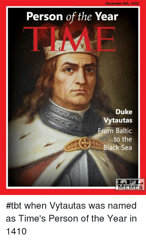 Baltic: December 8th, 1410  Person of the Year  Duke  Vytautas  From Baltic  to the  Black Sea  MEMES #tbt when Vytautas was named as Time's Person of the Year in 1410