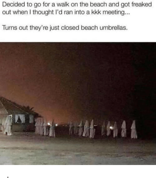 Kkk, Beach, and Thought: Decided to go for a walk on the beach and got freaked  out when I thought I'd ran into a kkk meeting...  Turns out they're just closed beach umbrellas. .
