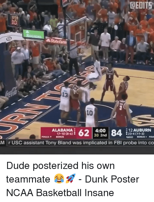 USC: DEDITS  3:59  30  State Farm  13  10  4:00  30 2nd  12 AUBURN  23-4 (11-3)  ALABAMA  17-10 (8-6)  FOULS: BONUS  M r USC assistant Tony Bland was implicated in FBI probe into co Dude posterized his own teammate 😂🚀 - Dunk Poster NCAA Basketball Insane