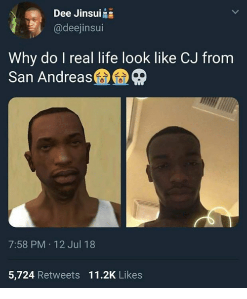 Life, San Andreas, and San: Dee Jinsu  @deejinsui  Why do I real life look like CJ from  San Andreas益益  7:58 PM 12 Jul 18  5,724 Retweets 11.2K Likes