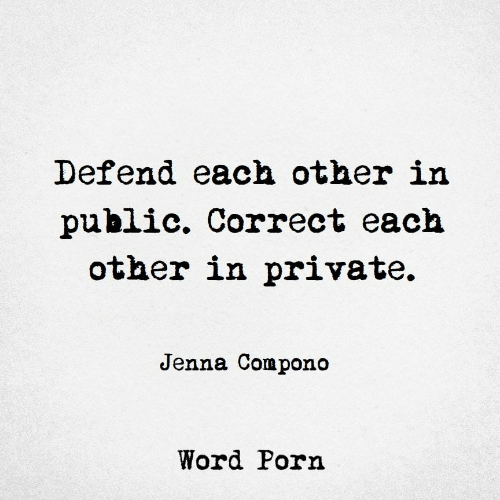 Porn, Word, and Private: Defend each other in  public. Correct each  other in private.  Jenna Compono  Word Porn