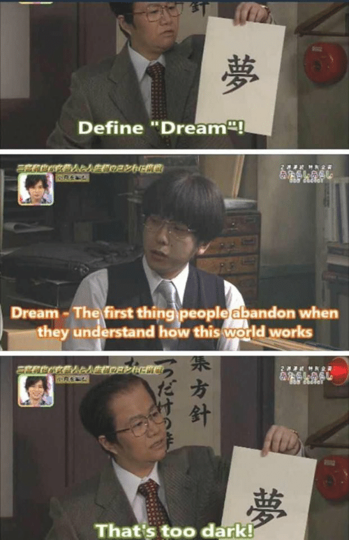 "Define, World, and How: Define ""Dream!  2 HR2  &SLASL  Dream-The first thing people abandon when  they understand how this world works  2  MK2R  夢  That's too dark!  夢  方針"