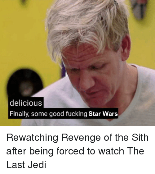 Fucking, Jedi, and Revenge: delicious  Finally, some good fucking Star Wars Rewatching Revenge of the Sith after being forced to watch The Last Jedi