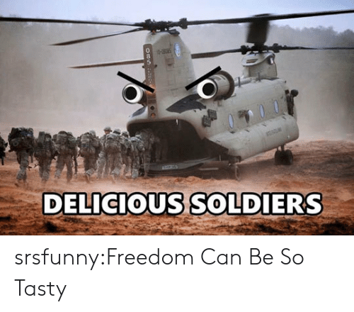 So Tasty: DELICIOUS SOLDIERS srsfunny:Freedom Can Be So Tasty
