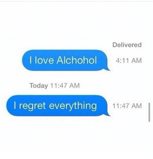 Regretment: Delivered  I love Alchohol  4:11 AM  Today 11:47 AM  l regret everything  11:47 AM