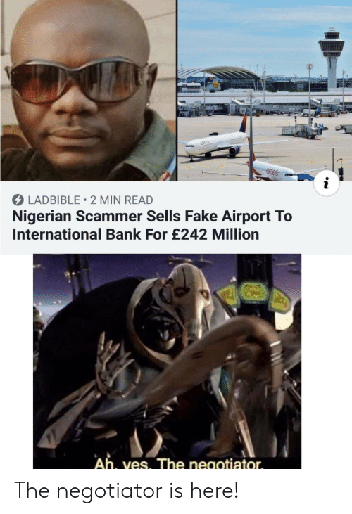 nigerian: &DELTA  i  LADBIBLE 2 MIN READ  Nigerian Scammer Sells Fake Airport To  International Bank For £242 Million  Ah, ves. The negotiator The negotiator is here!