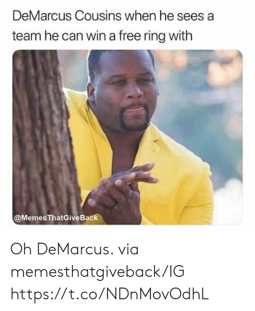 DeMarcus Cousins: DeMarcus Cousins when he sees a  team he can win a free ring with  @Memes ThatGiveBack Oh DeMarcus.   via memesthatgiveback/IG https://t.co/NDnMovOdhL
