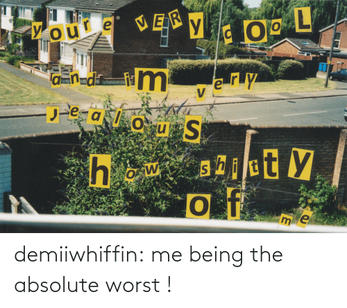Absolute: demiiwhiffin: me being the absolute worst !