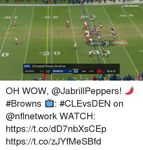 Memes, Wow, and Broncos: DEN 2 Dropped Passes On Drive  BROWNS 57 10 BRONCOS 67 10 2nd 1:50 053rd & 10 OH WOW, @JabrillPeppers! 🌶 #Browns  📺: #CLEvsDEN on @nflnetwork WATCH: https://t.co/dD7nbXsCEp https://t.co/zJYfMeSBfd