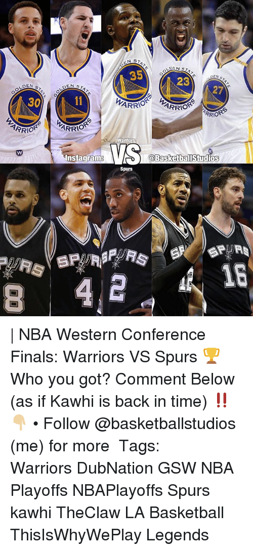 Basketball, Finals, and Instagram: DEN  ARRIO  EN ST  ARRIO  Instagram  N ST  DEN  35  23  ARRIO  WARR  Wamio  VS  Spurs  DEN  27  MORS  16 | NBA Western Conference Finals: Warriors VS Spurs 🏆 Who you got? Comment Below (as if Kawhi is back in time) ‼️👇🏼 • Follow @basketballstudios (me) for more ⠀⠀⠀⠀⠀⠀⠀⠀⠀ Tags: Warriors DubNation GSW NBA Playoffs NBAPlayoffs Spurs kawhi TheClaw LA Basketball ThisIsWhyWePlay Legends
