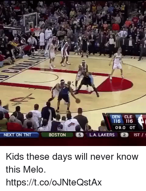 Funny, Los Angeles Lakers, and Kids: DEN/ CLE  116 116  09.0 OT  NEXT ON TNTBOSTON  LA. LAKERS 2 IST / Kids these days will never know this Melo. https://t.co/oJNteQstAx