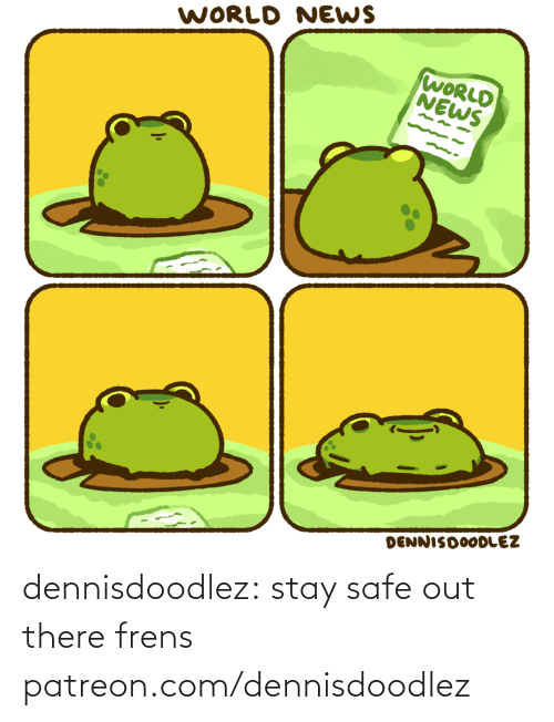 Out There: dennisdoodlez: stay safe out there frens patreon.com/dennisdoodlez