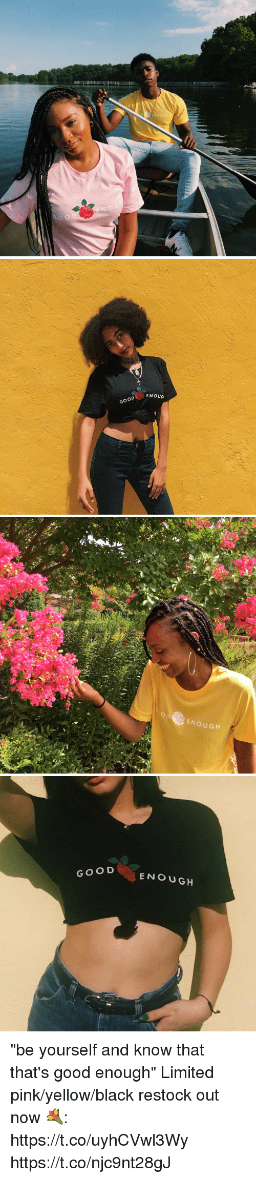 "Funny, Black, and Good: DENOUG   ENOUG  GOOD E   ODENOUGH   GOOD  ENOUGH ""be yourself and know that that's good enough""  Limited pink/yellow/black restock out now 💐: https://t.co/uyhCVwl3Wy https://t.co/njc9nt28gJ"