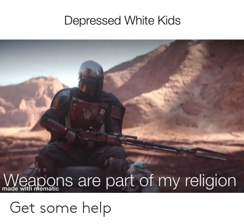 white kids: Depressed White Kids  Weapons are part of my religion  made with mematic Get some help