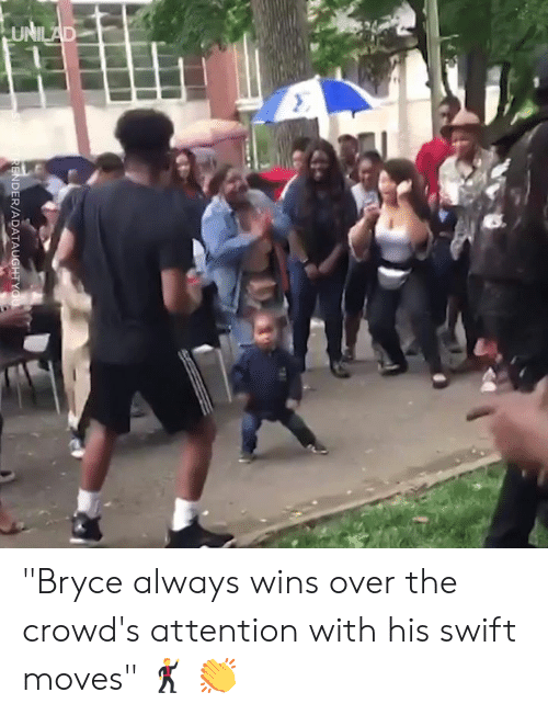 """Dank, 🤖, and Swift: DER/ADATAUGHTY """"Bryce always wins over the crowd's attention with his swift moves"""" 🕺 👏"""