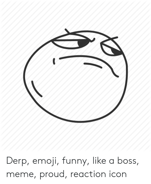 Derp Emoji Funny Like A Boss Meme Proud Reaction Icon