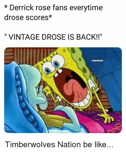 "Be Like, Derrick Rose, and Nba: * Derrick rose fans everytime  drose scores*  "" VINTAGE DROSE IS BACK!!""  @NBAMEMES Timberwolves Nation be like..."