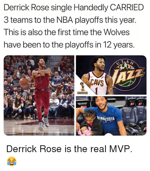 Cavs, Derrick Rose, and Nba: Derrick Rose single Handedly CARRIED  3 teams to the NBA playoffs this year.  This is also the first time the Wolves  have been to the playoffs in 12 years  CAVS  NORT  MINNESOTA Derrick Rose is the real MVP. 😂