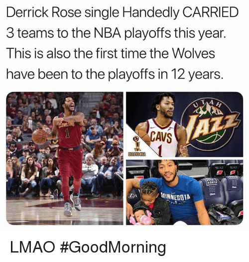 Cavs, Derrick Rose, and Lmao: Derrick Rose single Handedly CARRIED  3 teams to the NBA playoffs this year  This is also the first time the Wolves  have been to the playoffs in 12 years.  CAVS  NORT  MINNESOTA LMAO #GoodMorning