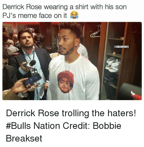 Nba, Nationals, and Roses: Derrick Rose wearing a shirt with his son  PJ's meme face on it  @NBAMEMES Derrick Rose trolling the haters! #Bulls Nation Credit: Bobbie Breakset