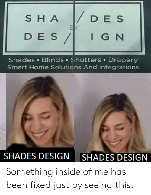 Home, Ign, and Design: DES  SHA  BY  DES/  IGN  Shades Blinds Shutters Drapery  Smart Home Soluticns And Integrations  SHADES DESIGN  SHADES DESIGN Something inside of me has been fixed just by seeing this.