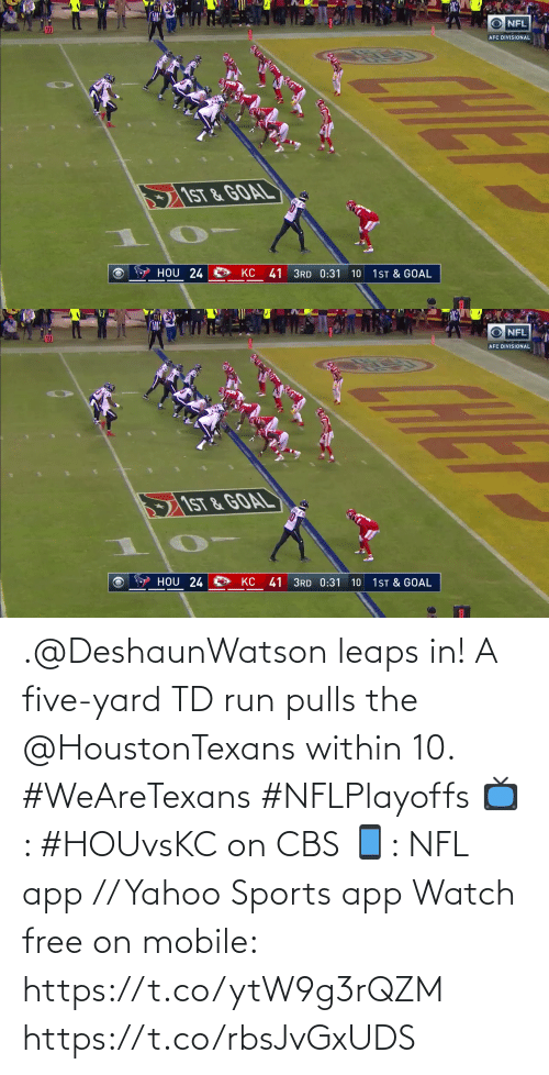 five: .@DeshaunWatson leaps in!  A five-yard TD run pulls the @HoustonTexans within 10. #WeAreTexans #NFLPlayoffs  📺: #HOUvsKC on CBS 📱: NFL app // Yahoo Sports app Watch free on mobile: https://t.co/ytW9g3rQZM https://t.co/rbsJvGxUDS