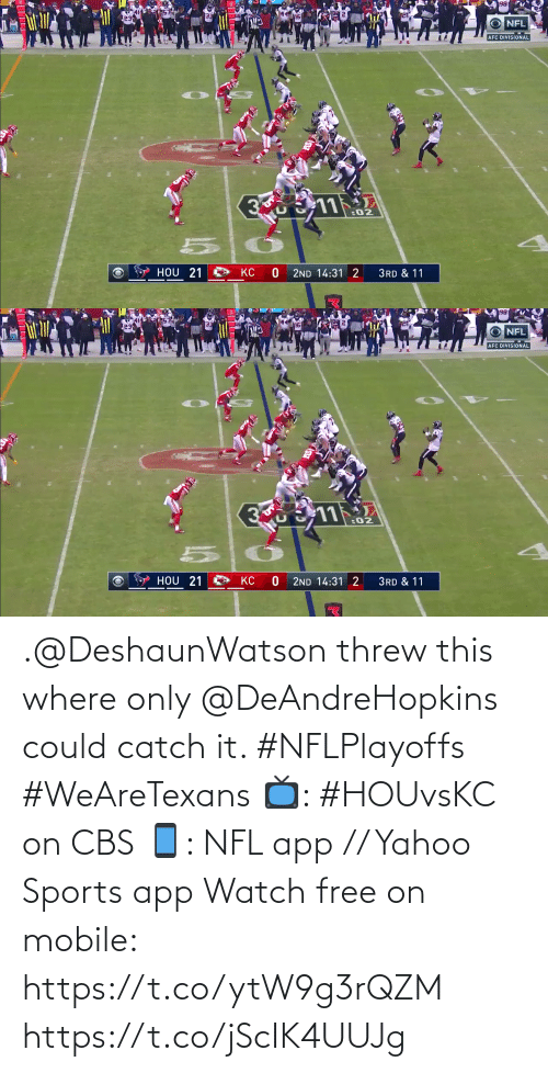 Where: .@DeshaunWatson threw this where only @DeAndreHopkins could catch it. #NFLPlayoffs #WeAreTexans  📺: #HOUvsKC on CBS 📱: NFL app // Yahoo Sports app Watch free on mobile: https://t.co/ytW9g3rQZM https://t.co/jScIK4UUJg