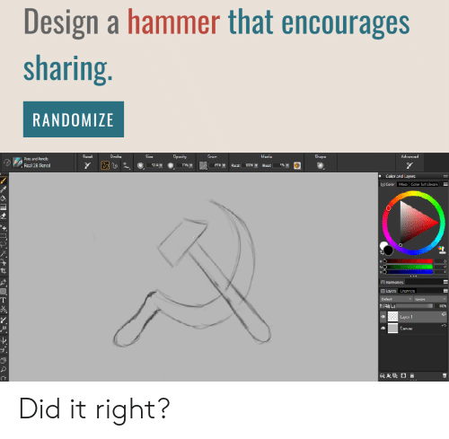 stroke: Design a hammer that encourages  sharing.  RANDOMIZE  Opacity  Advanced  Recat  Stroke  Size  Grain  Media  Shape  Pens and Pencis  7%T  Real 2B Pencil  509T  Rocat  Elocd  Color ard Layers  Color Mia Calor Sct Librari  Hamonies  Layers Channels  Default  Ignare  TOG  4 Luy 1  Canvac Did it right?