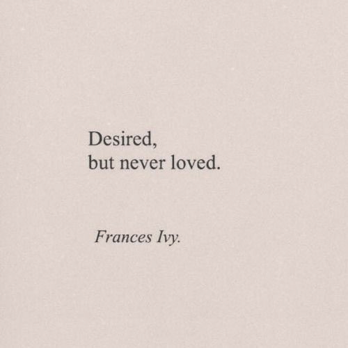 Never, Ivy, and Frances: Desired,  but never loved.  Frances Ivy.
