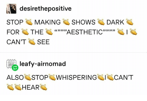 "can't see: desirethepositive  SHOWS  STOP  MAKING  DARK  w39AESTHETIC""33  FOR  THE  535ג 5כככ  CAN'T  SEE  Gender s  leafy-airnomad  priso and 2  THER  ALSO STOP WHISPERING  CAN'T  HEAR"