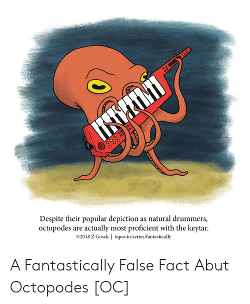Drummers: Despite their popular depiction as natural drummers,  octopodes are actually most proficient with the keytar.  ©2018 Z Gosck   tapas.io/series/fantastically A Fantastically False Fact Abut Octopodes [OC]