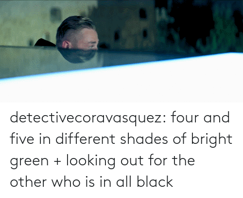 five: detectivecoravasquez:  four and five in different shades of bright green + looking out for the other who is in all black