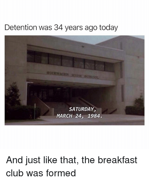 Breakfast Club: Detention was 34 years ago today  SATURDAY  MARCH 24, 1984. And just like that, the breakfast club was formed