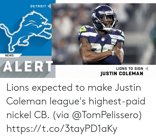 Detroit, Memes, and News: DETROIT  PG  NEWS  ALERT  LIONS TO SIGN  JUSTIN COLEMAN Lions expected to make Justin Coleman league's highest-paid nickel CB. (via @TomPelissero) https://t.co/3tayPD1aKy