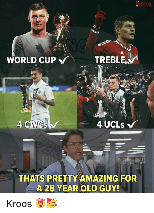 Memes, World Cup, and World: DEUIL  WORLD CUP  TREBLE  4 CWCS  THATS PRETTY AMAZING FOR  A 28 YEAR OLD GUY! Kroos 🤯🥳