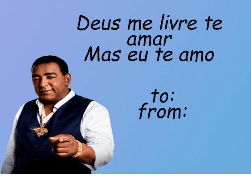 To From: Deus me livre te  amar  Mas eu te amo  to:  from