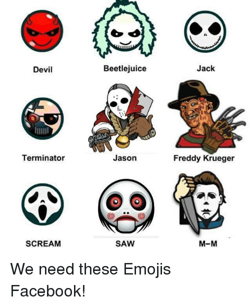 Beetlejuice: Devil  Terminator  SCREAM  Beetlejuice  Jason  SAW  Jack  Freddy Krueger  M-M We need these Emojis Facebook!
