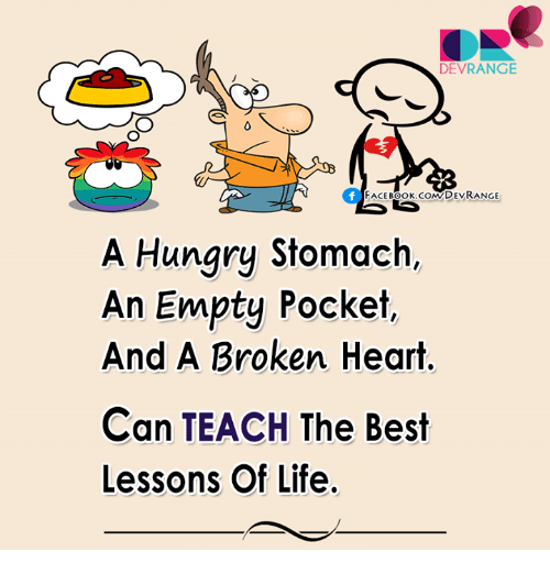 stomache: DEVRANGE  FACEBOOK.COMD EVRANGE  A Hungry Stomach,  An Empty Pocket,  And A Broken Heart.  Can TEACH The Best  Lessons Of Life.