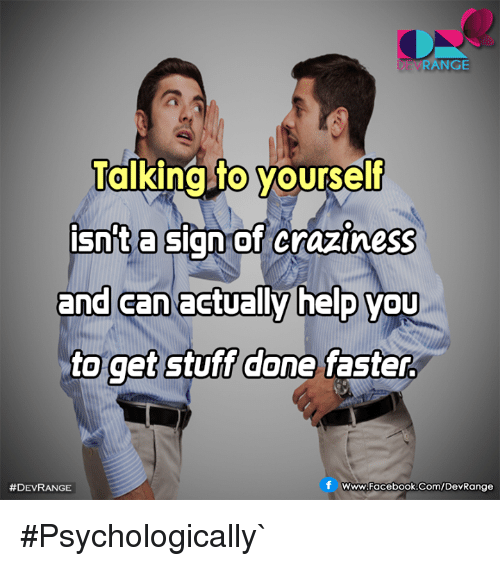 craziness: DEVRANGE  Talkinato yourself  0  a sign of craziness  isnit  and can actually help vou  to get stuff done faster  and can  0  #DEVRANGE  www.Facebook.Com/DevRange #Psychologically`
