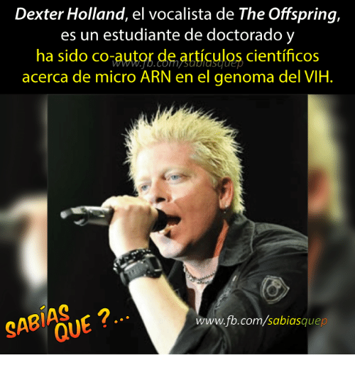 the offspring: Dexter Holland, el vocalista de The Offspring,  es un estudiante de doctorado y  ha sido co-  de articulos.  cientificos  acerca de micro ARN en el genoma del VIH.  QUE  quep